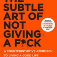 The Subtle Art of Not Giving a Fuck | A Counterintuitive Approach to Living a Good Life