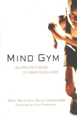 Mind Gym, An Athlete's Guide To Inner Excellence