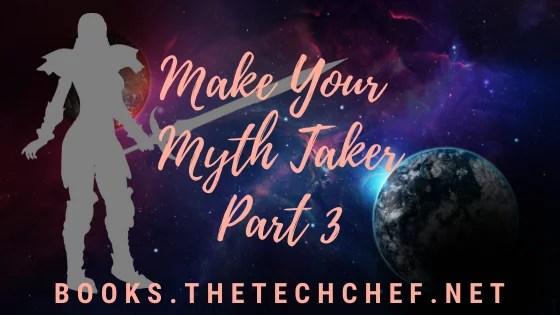 Make Your Myth Taker Part 3
