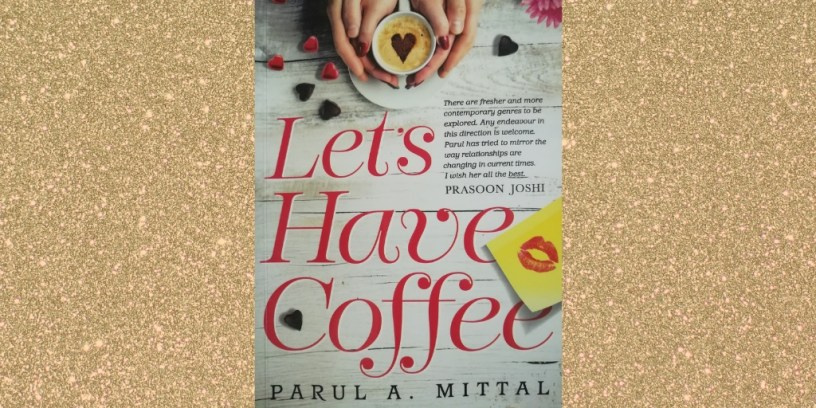 Let's Have Coffee by Parul Mittal