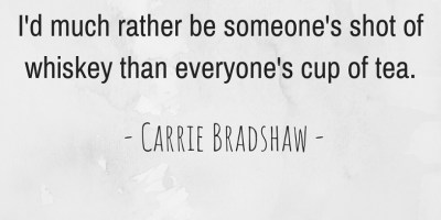 Carrie Bradshaw's quote about whiskey and tea