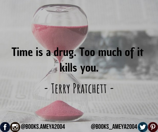 """""""Time is a drug. Too much of it kills you."""" ~ Terry Pratchett"""