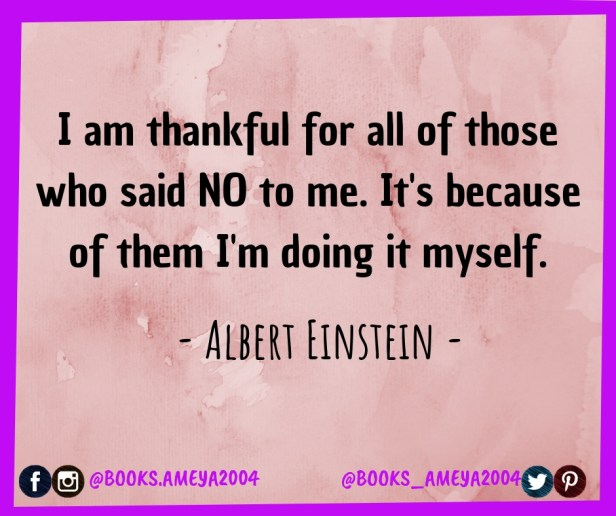 'I am thankful for all of those who said NO to me. It's because of them I'm doing it myself.' ~ Albert Einstein