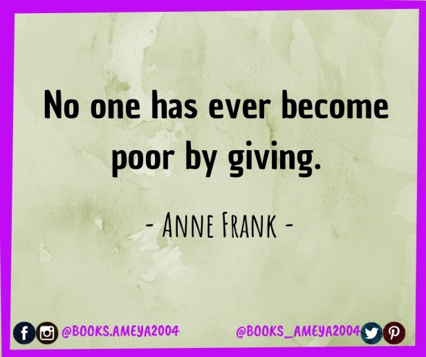 'No one has ever become poor by giving.' ~ Anne Frank