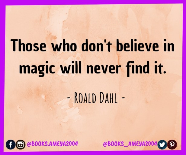 'Those who don't believe in magic will never find it.' ~ Roald Dahl