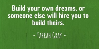 'Build your own dreams, or someone else will hire you to build theirs.' ~ Farrah Gray