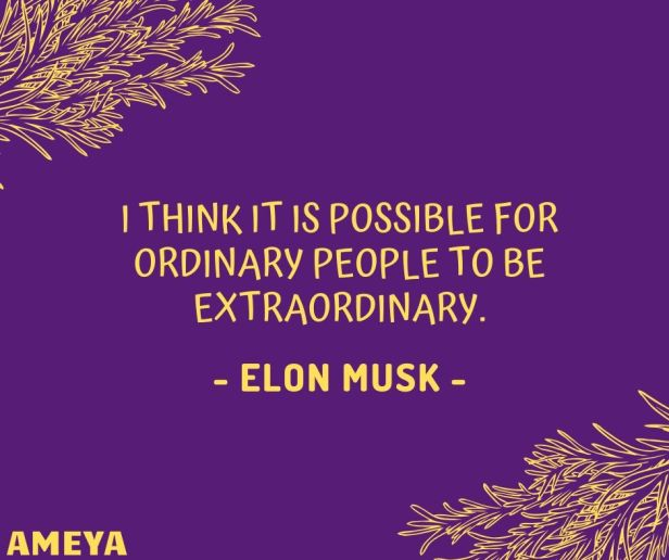 I think it is possible for ordinary people to be extraordinary. - Elon Musk