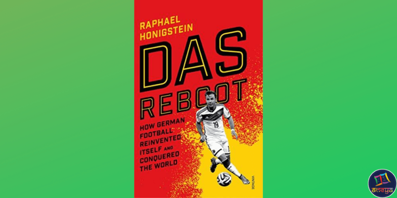 Das Reboot: How German Football Reinvented Itself and Conquered the World, by Raphael Honigstein