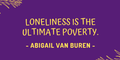 Abigail Van Buren on how loneliness is the ultimate poverty