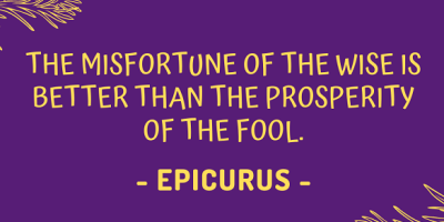 Epicurus on how the misfortune of the wise is better than the prosperity of the fool
