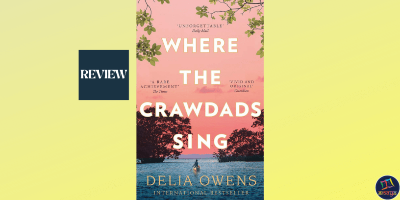 Where the Crawdads Sing is the story of a young girl who is abandoned to her fate in the unforgiving marshlands of North Carolina
