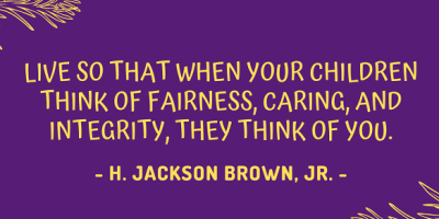 H. Jackson Brown, Jr. on how to live so that when your children think of fairness, caring, and integrity, they think of you