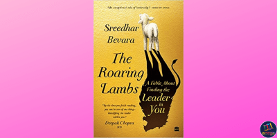 The Roaring Lambs: A Fable about Finding the Leader in You is a leadership and self-help book by Sreedhar Bevara