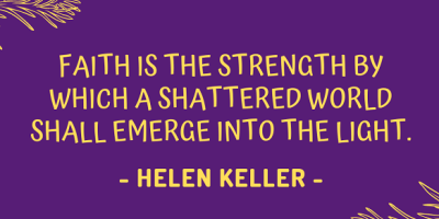 Helen Keller on how faith is the strength by which a shattered world emerges into the light