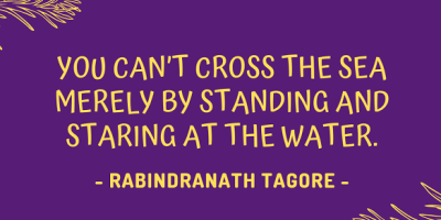 Rabindranath Tagore on why you can't cross the sea merely by standing and staring at the water