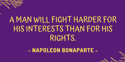 Napoleon Bonaparte on how a man will fight harder for his interests than for his rights