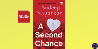 In this week's book review, Ameya presents its take on Sudeep Nagarkar's contemporary romance novel, A Second Chance