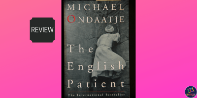 In this week's book review, Ameya takes a look at Michael Ondtaaje award-winning novel, The English Patient