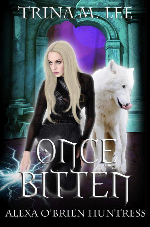 Once Bitten (Alexa O'Brien, Huntress - Book 1) by Trina M. Lee - A Book Review #BookReview #4Stars #OlderRelease #UF #RH #KU