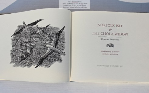 Norfolk Isle & the Chola Widow, by Herman Melville, Engravings by Rik Olson printed from original wood blocks, Letterpress printed on mould-made Rives Heavyweight, Artist designed patterned paper over boards, quarter bound in Japanese book cloth, $450, subscription discount available. (Nawakum Press)