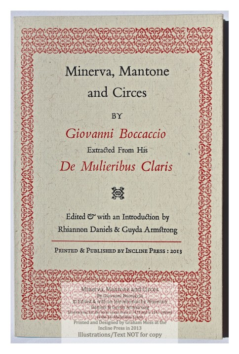 Minerva, Mantone and Circes, by Giovanni Boccaccio, letterpress printed onto gloriously blue paper, set in Poliphilus type, and bound at the Press, Initials and head and tail-pieces from Charlotte Whittingham and Mary Byfield engraved in the 1840s and an appropriately lavish Monotype border. 36 (Incline Press)