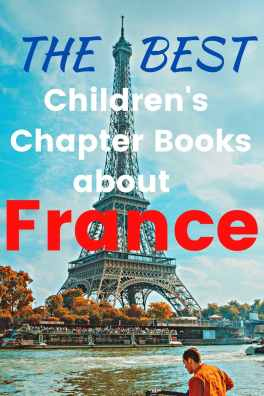 The Best Children's Chapter Books about France, with Seine River and Tour de Eiffel (Eiffel Tower) - Chapter books about France - Novels about France
