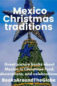 Mexico Christmas: Great picture books about Mexico in Christmas food, decorations, and celebrations. Books Around the Globe - Mexico Christmas songs