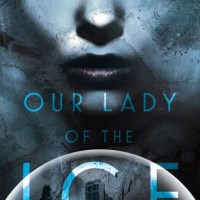OUR LADY OF THE ICE by Cassandra Rose Clarke – Review