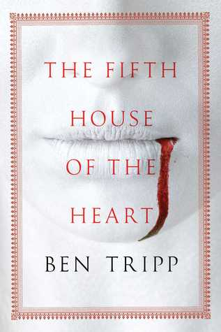 Top Ten Reasons to Read: THE FIFTH HOUSE OF THE HEART by Ben Tripp – Review
