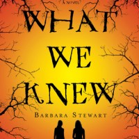 WHAT WE KNEW by Barbara Stewart – Review