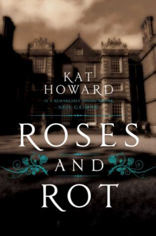 ROSES AND ROT by Kat Howard – Review
