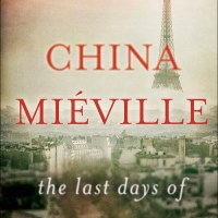 Waiting on Wednesday [182] – THE LAST DAYS OF NEW PARIS by China Mieville