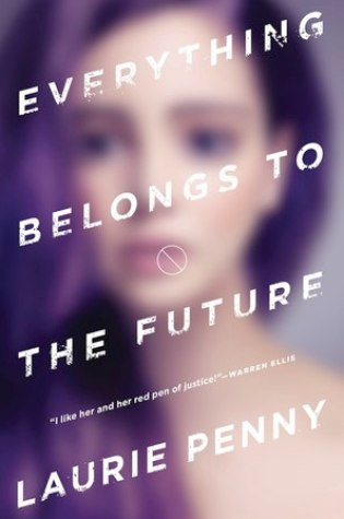 EVERYTHING BELONGS TO THE FUTURE by Laurie Penny – Review