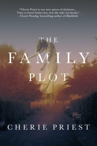 THE FAMILY PLOT by Cherie Priest – Review