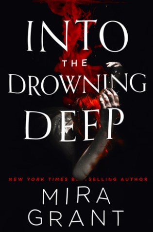 INTO THE DROWNING DEEP by Mira Grant – Review