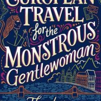 Waiting on Wednesday [279] – EUROPEAN TRAVEL FOR THE MONSTROUS GENTLEWOMAN by Theodora Goss