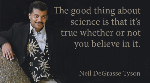 Neil deGrasse Tyson The good thing about science is that it is true whether or not you believe in it.
