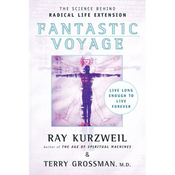 Fantastic Voyage: Live Long Enough to Live Forever - Ray Kurzweil, Terry Grossman