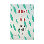 Arrows of Rain by Okey Ndibe