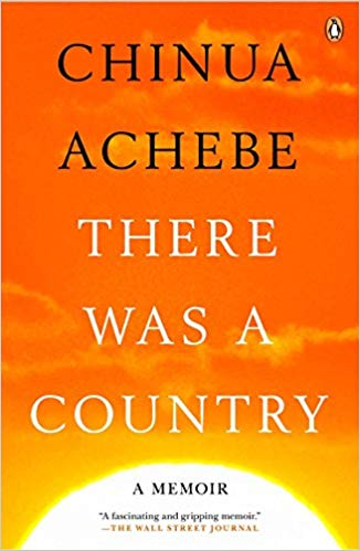 There Was a Country: A Memoir by Chinua Achebe