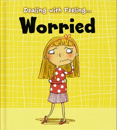 Dealing with Feeling... Worried