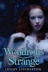 Wondrous Strange Lesley Livingston