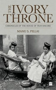 The Ivory Throne : Chronicles of the House of Travancore