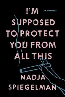https://bookspoils.wordpress.com/2016/08/22/review-im-supposed-to-protect-you-from-all-this-by-nadja-spiegelman/