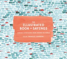 https://bookspoils.wordpress.com/2016/09/06/review-the-illustrated-book-of-sayings-by-ella-frances-sanders/