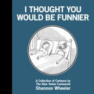 https://bookspoils.wordpress.com/2017/07/18/review-i-thought-you-would-be-funnier-by-shannon-wheeler/