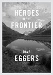 Heroes of the Frontier | Dave Eggers | Bookstoker.com