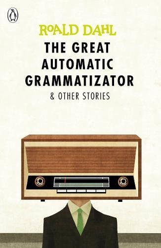 The Great Automatic Grammatizator & Other Stories by Roald Dahl