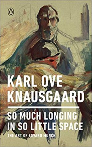 So Much Longing in So Little Space: The Art of Edvard Munch by Karl Ove Knausgaard