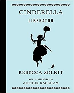 Cinderella Liberator by Rebecca Solnit